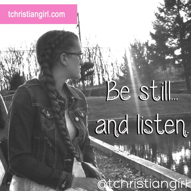 Be Still || It's time to unplug, be still, and to listen to what God is speaking into your heart. || That Christian Girl. Inspiring young women to follow their God-given passion and dreams in their lives.