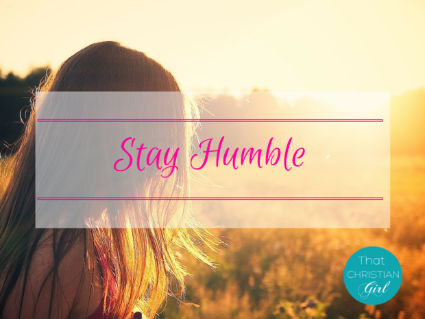 Stay Humble. || What does staying humble have to do with pursuing your dreams? Click to find out! || That Christian Girl. Inspiring young women to follow their God-given passions + dreams. You have purpose. NOW is the time to walk in it!