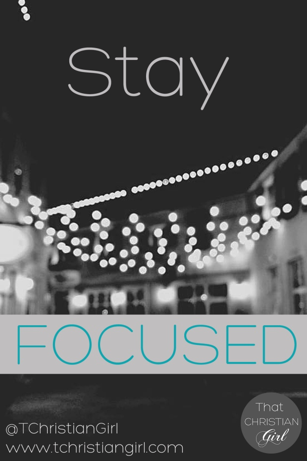 Stay Focused. || That Christian Girl. Inspiring young women to follow their God given dreams and passions.