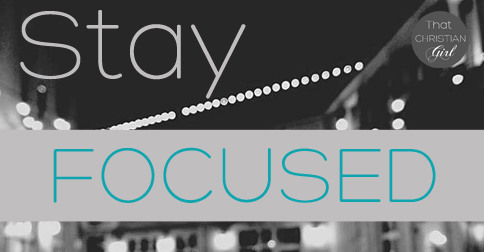 """Stay Focused. 